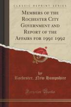 Members of the Rochester City Government and Report of the Affairs for 1991 1992 (Classic Reprint)