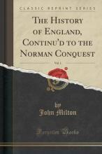 The History of England, Continu'd to the Norman Conquest, Vol. 1 (Classic Reprint)