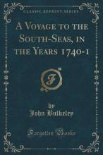 A Voyage to the South-Seas, in the Years 1740-1 (Classic Reprint)