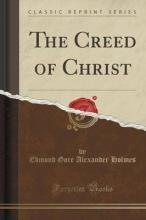The Creed of Christ (Classic Reprint)