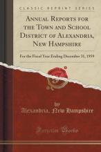 Annual Reports for the Town and School District of Alexandria, New Hampshire