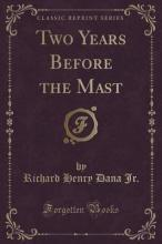 Two Years Before the Mast (Classic Reprint)