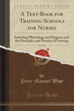 A Text-Book for Training Schools for Nurses, Vol. 1 of 2