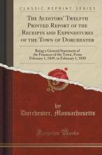 The Auditors' Twelfth Printed Report of the Receipts and Expenditures of the Town of Dorchester