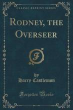 Rodney, the Overseer (Classic Reprint)