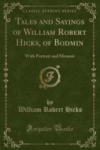 Tales and Sayings of William Robert Hicks, of Bodmin