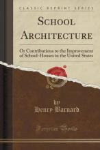 School Architecture, or Contributions to the Improvement of School-Houses in the United States (Classic Reprint)