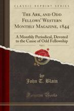 The Ark, and Odd Fellows' Western Monthly Magazine, 1844, Vol. 1