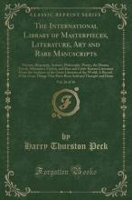 The International Library of Masterpieces, Literature, Art and Rare Manuscripts, Vol. 26 of 30