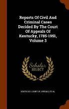 Reports of Civil and Criminal Cases Decided by the Court of Appeals of Kentucky, 1785-1951, Volume 3