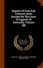 Reports of Civil and Criminal Cases Decided by the Court of Appeals of Kentucky, Volume 188