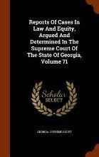 Reports of Cases in Law and Equity, Argued and Determined in the Supreme Court of the State of Georgia, Volume 71