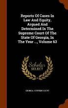 Reports of Cases in Law and Equity, Argued and Determined in the Supreme Court of the State of Georgia, in the Year ..., Volume 63