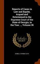 Reports of Cases in Law and Equity, Argued and Determined in the Supreme Court of the State of Georgia, in the Year ..., Volume 36