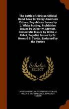 The Battle of 1900; An Official Hand-Book for Every American Citizen. Republican Issues by L. White Busbey, Prohibition Issues by Oliver W. Stewart, Democratic Issues by Willis J. Abbot, Populist Issues by Dr. Howard S. Taylor. Endorsed by the Parties