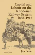 Capital and Labour on the Rhodesian Railway System, 1888-1947