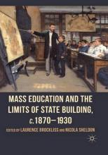 Mass Education and the Limits of State Building, c.1870-1930