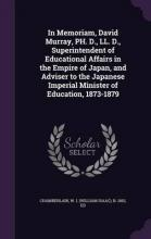 In Memoriam, David Murray, PH. D., LL. D., Superintendent of Educational Affairs in the Empire of Japan, and Adviser to the Japanese Imperial Minister of Education, 1873-1879