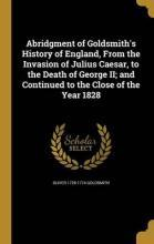Abridgment of Goldsmith's History of England, from the Invasion of Julius Caesar, to the Death of George II; And Continued to the Close of the Year 1828
