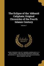 The Eclipse of the 'Abbasid Caliphate; Original Chronicles of the Fourth Islamic Century; Volume 7
