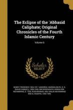 The Eclipse of the 'Abbasid Caliphate; Original Chronicles of the Fourth Islamic Century; Volume 6