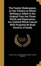 The Family Shakespeare, in One Volume; In Which Nothing Is Added to the Original Text, But Those Words and Expressions Are Omitted Which Cannot with Propriety Be Read Aloud in a Family