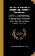 The Shooter's Guide; Or, Complete Sportsman's Companion