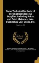 Some Technical Methods of Testing Miscellaneous Supplies, Including Paints and Paint Materials, Inks, Lubricating Oils, Soaps, Etc.; Volume No.109