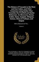 The History of Trauayle in the West and East Indies, and Other Countreys Lying Eyther Way Towardes the Fruitfull and Ryche Moluccaes. as Moscouia, Persia, Arabia, Syria, Aegypte, Ethipoia, Guinea, China in Cathayo, and Giapan