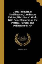 John Thomson of Duddingston, Landscape Painter; His Life and Work, with Some Remarks on the Preface, Purpose and Philosophy of Art
