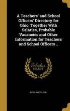 A Teachers' and School Officers' Directory for Ohio, Together with Salaries, Probable Vacancies and Other Information for Teachers and School Officers ..