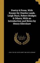 Poetry & Prose, with Essays by Charles Lamb, Leigh Hunt, Robert Bridges & Others; With an Introduction and Notes by Henry Ellershaw