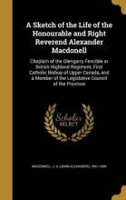 A Sketch of the Life of the Honourable and Right Reverend Alexander Macdonell