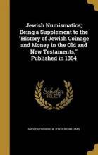 Jewish Numismatics; Being a Supplement to the History of Jewish Coinage and Money in the Old and New Testaments, Published in 1864