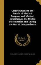 Contributions to the Annals of Medical Progress and Medical Education in the United States Before and During the War of Independence