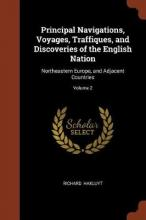 Principal Navigations, Voyages, Traffiques, and Discoveries of the English Nation