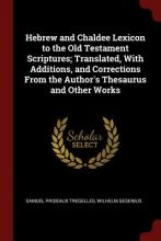 Hebrew and Chaldee Lexicon to the Old Testament Scriptures; Translated, with Additions, and Corrections from the Author's Thesaurus and Other Works