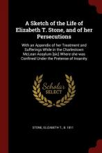 A Sketch of the Life of Elizabeth T. Stone, and of Her Persecutions