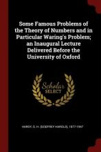 Some Famous Problems of the Theory of Numbers and in Particular Waring's Problem; An Inaugural Lecture Delivered Before the University of Oxford