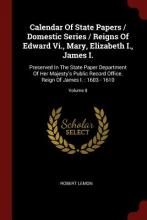 Calendar of State Papers / Domestic Series / Reigns of Edward VI., Mary, Elizabeth I., James I.