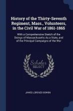 History of the Thirty-Seventh Regiment, Mass., Volunteers, in the Civil War of 1861-1865