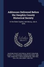 Addresses Delivered Before the Dauphin County Historical Society