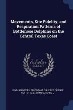 Movements, Site Fidelity, and Respiration Patterns of Bottlenose Dolphins on the Central Texas Coast