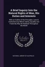 A Brief Inquiry Into the Natural Rights of Man, His Duties and Interests