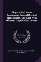 Biographical Notes Concerning General Richard Montgomery, Together with Hitherto Unpublished Letters