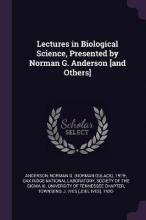 Lectures in Biological Science, Presented by Norman G. Anderson [and Others]