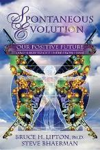 Spontaneous Evolution: Our Positive Future and a Way to GetThere From Here