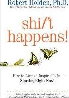 Shift Happens: How to Live an Inspired Life ... Starting Right Now!