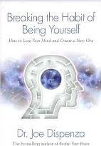 Breaking The Habit Of Being Yourself: How To Lose Your MindAnd Create Anew One