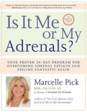 Is It Me Or My Adrenals? :Your Proven 30-Day Program For Overcoming Adrenal Fatigue And Feeling Fantastic Again
